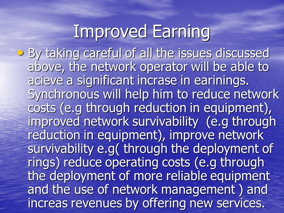 Improved Earning By taking careful of all the issues discussed above, the network operator will be able to acieve a significant incrase in earinings.