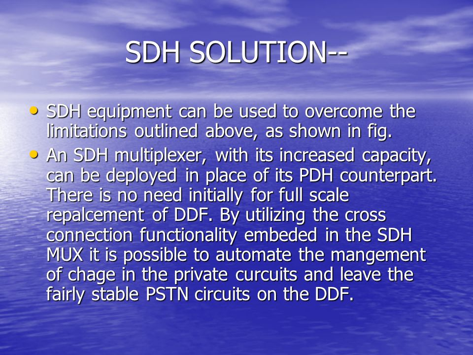 SDH SOLUTION-- SDH equipment can be used to overcome the limitations outlined above, as shown in fig. SDH equipment can be used to overcome the limita