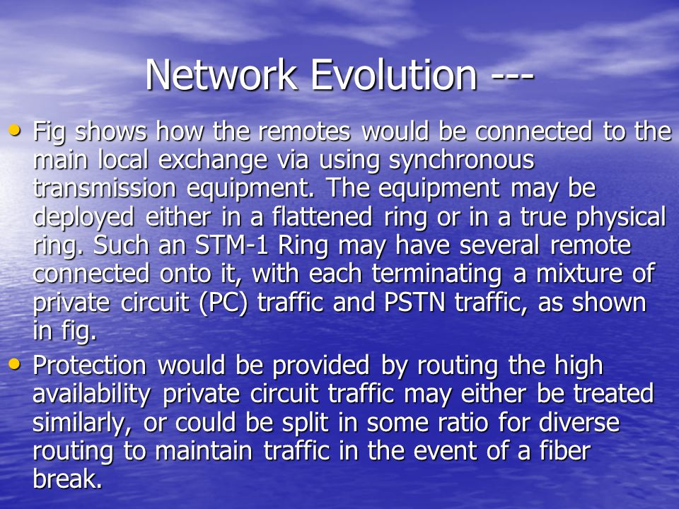 Network Evolution --- Fig shows how the remotes would be connected to the main local exchange via using synchronous transmission equipment. The equipm