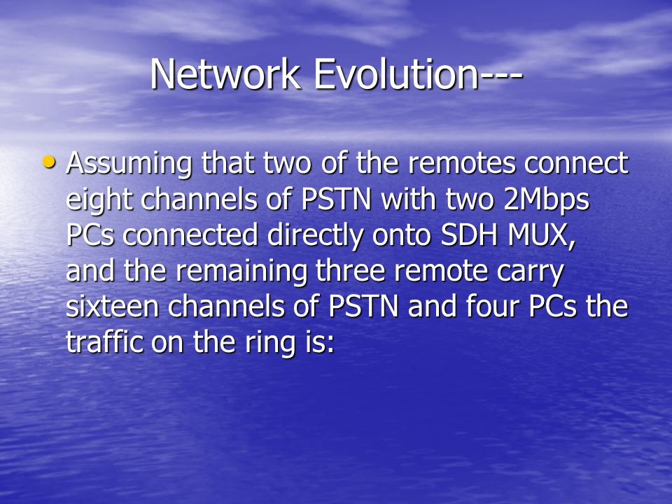 Network Evolution--- Assuming that two of the remotes connect eight channels of PSTN with two 2Mbps PCs connected directly onto SDH MUX, and the remai