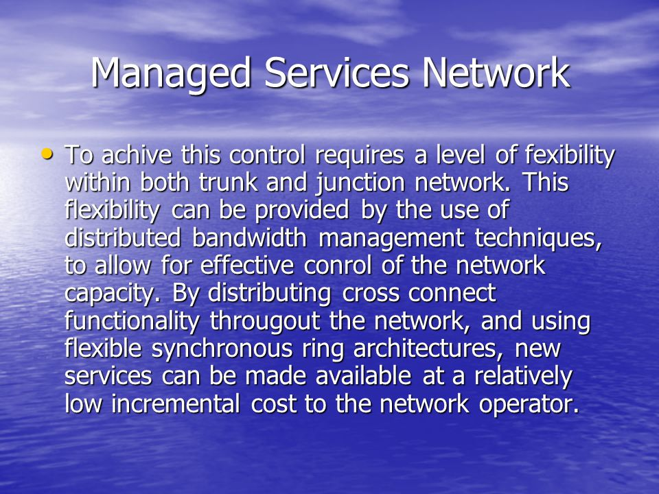 Managed Services Network To achive this control requires a level of fexibility within both trunk and junction network. This flexibility can be provide