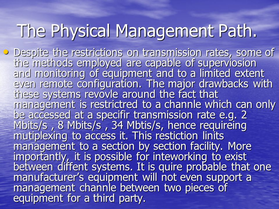 The Physical Management Path. Despite the restrictions on transmission rates, some of the methods employed are capable of superviosion and monitoring