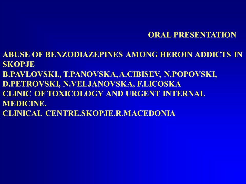 ORAL PRESENTATION ABUSE OF BENZODIAZEPINES AMONG HEROIN ADDICTS IN SKOPJE B.PAVLOVSKI., T.PANOVSKA, A.CIBISEV, N.POPOVSKI, D.PETROVSKI, N.VELJANOVSKA, F.LICOSKA CLINIC OF TOXICOLOGY AND URGENT INTERNAL MEDICINE.