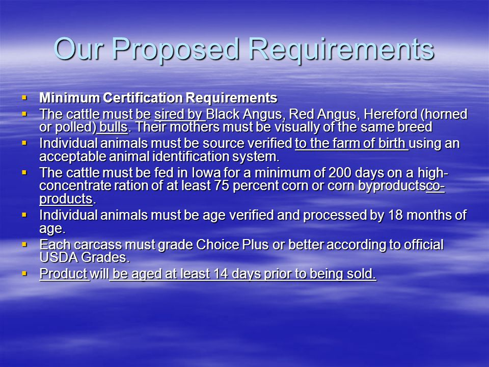 Our Proposed Requirements  Minimum Certification Requirements  The cattle must be sired by Black Angus, Red Angus, Hereford (horned or polled) bulls.