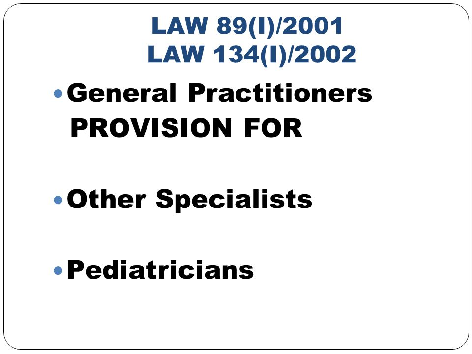 LAW 89(I)/2001 LAW 134(I)/2002 General Practitioners PROVISION FOR Other Specialists Pediatricians