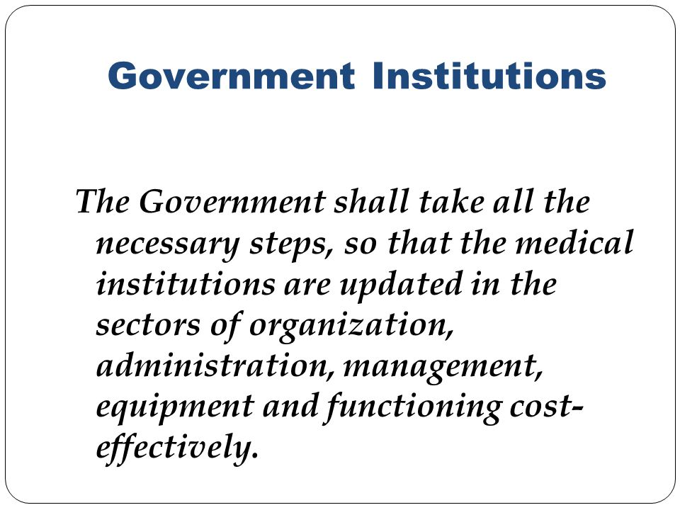 Government Institutions The Government shall take all the necessary steps, so that the medical institutions are updated in the sectors of organization