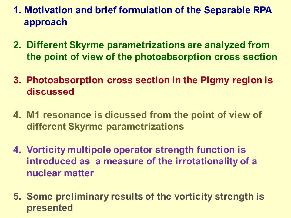Effective n-n interactions (Skyrme, Gogny, relativistic mean field) are widely used for the description of the static characteristics of spherical and deformed nuclei Dynamics of small amplitude vibrations is mainly described by the RPA.