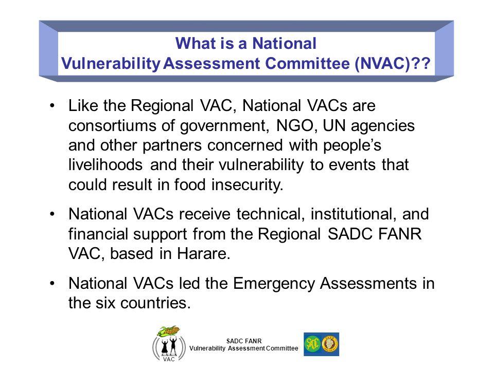 SADC FANR Vulnerability Assessment Committee VAC What is a National Vulnerability Assessment Committee (NVAC)?.