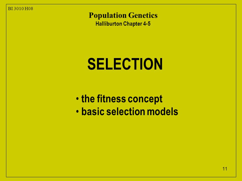 11 BI 3010 H08 Population Genetics Halliburton Chapter 4-5 the fitness concept basic selection models SELECTION