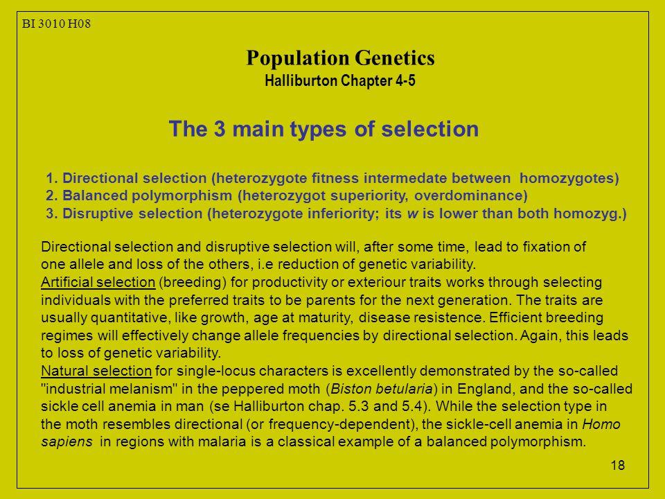 18 The 3 main types of selection 1. Directional selection (heterozygote fitness intermedate between homozygotes) 2. Balanced polymorphism (heterozygot