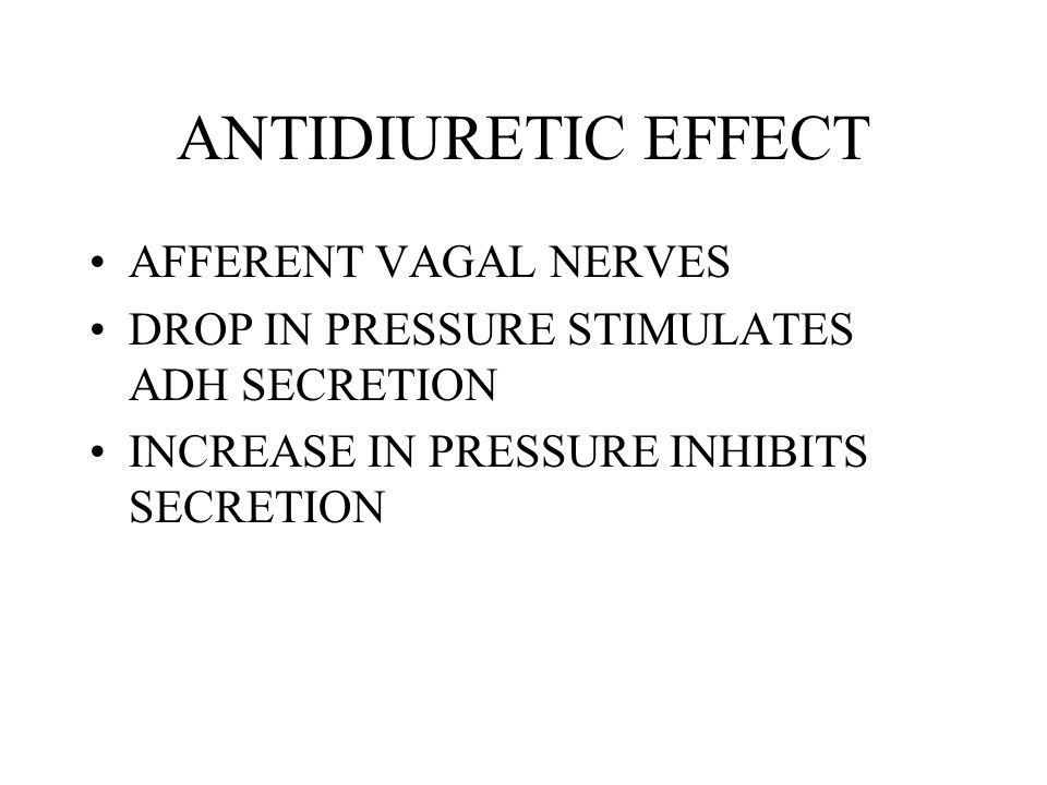 FACTORS THAT INCREASE ADH SECRETION EMOTIONAL STRESS PHYSICAL STRESS BLOOD VOLUME INCREASED PLASMA OSMOTIC PRESSURE DECREASED EXTRACELLULAR FLUID VOLUME STRENUOUS EXERCISE NICOTINE AND BARBITUATES
