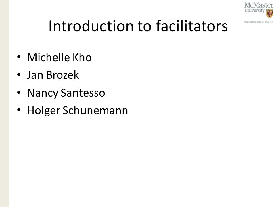 Introduction to facilitators Michelle Kho Jan Brozek Nancy Santesso Holger Schunemann Ingvil von Mehren Sæterdal