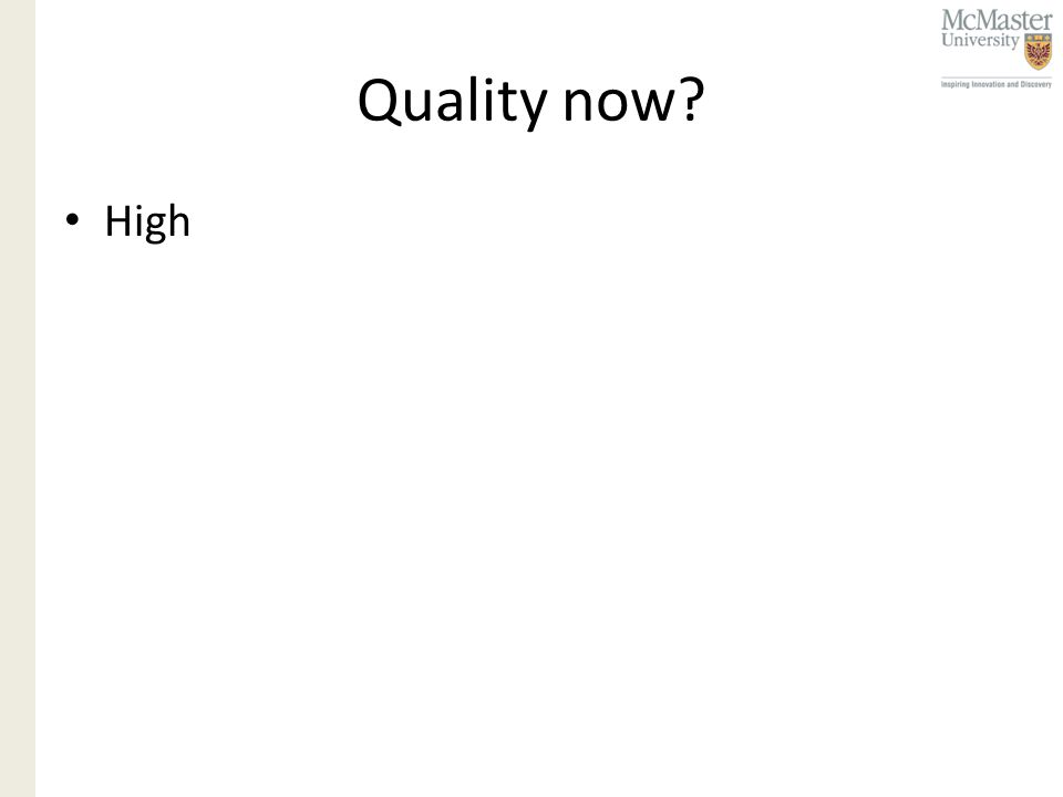 Quality now? High