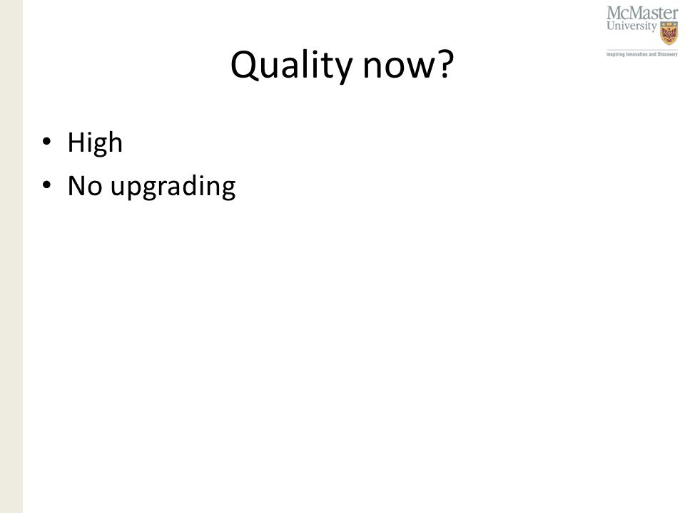 Quality now High No upgrading