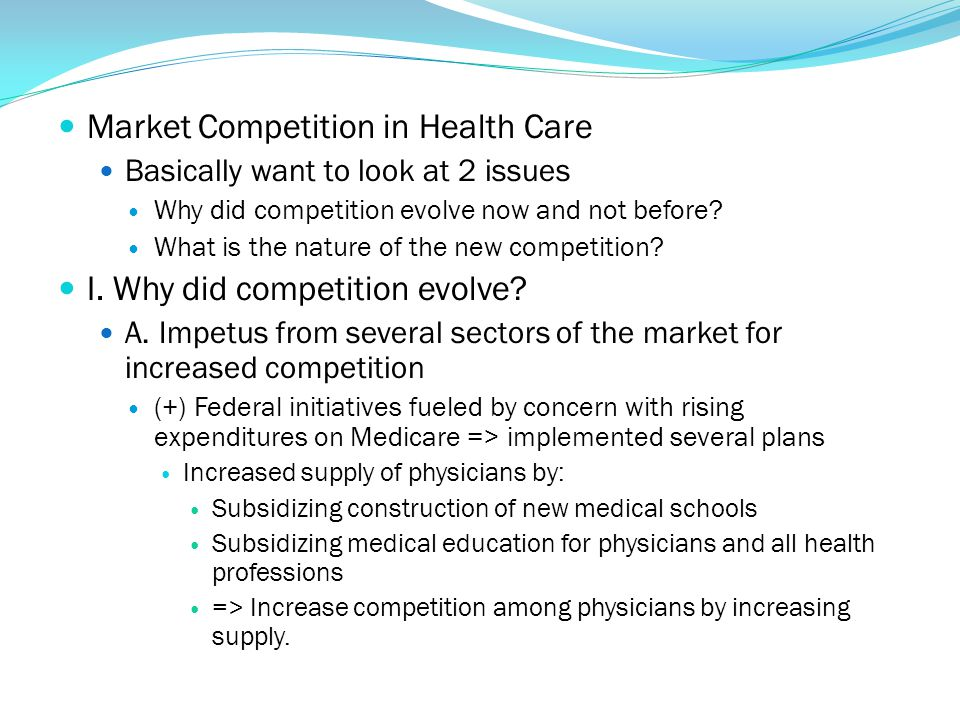Market Competition in Health Care Basically want to look at 2 issues Why did competition evolve now and not before? What is the nature of the new comp