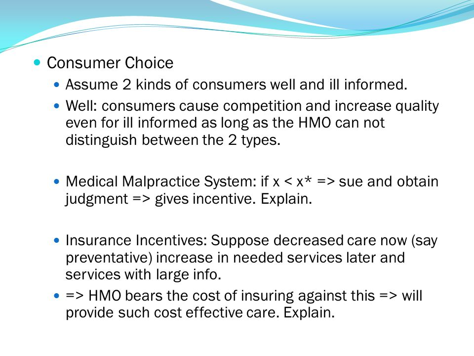 Consumer Choice Assume 2 kinds of consumers well and ill informed. Well: consumers cause competition and increase quality even for ill informed as lon