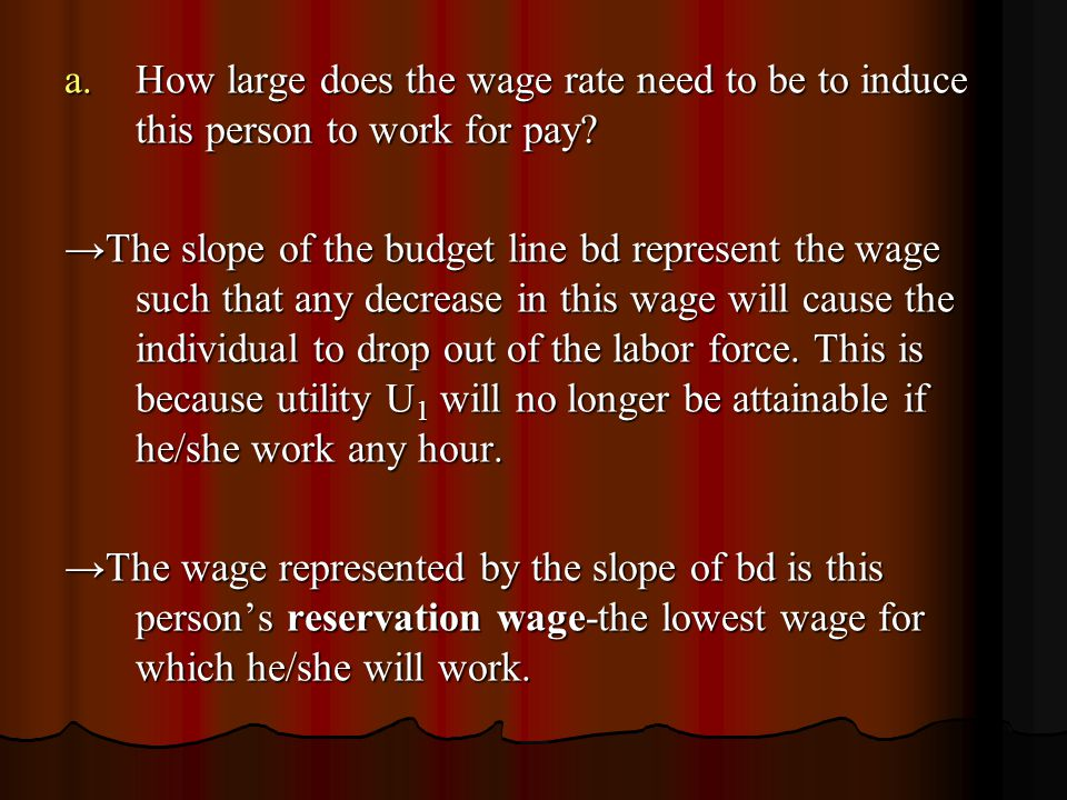 a.How large does the wage rate need to be to induce this person to work for pay? → The slope of the budget line bd represent the wage such that any de