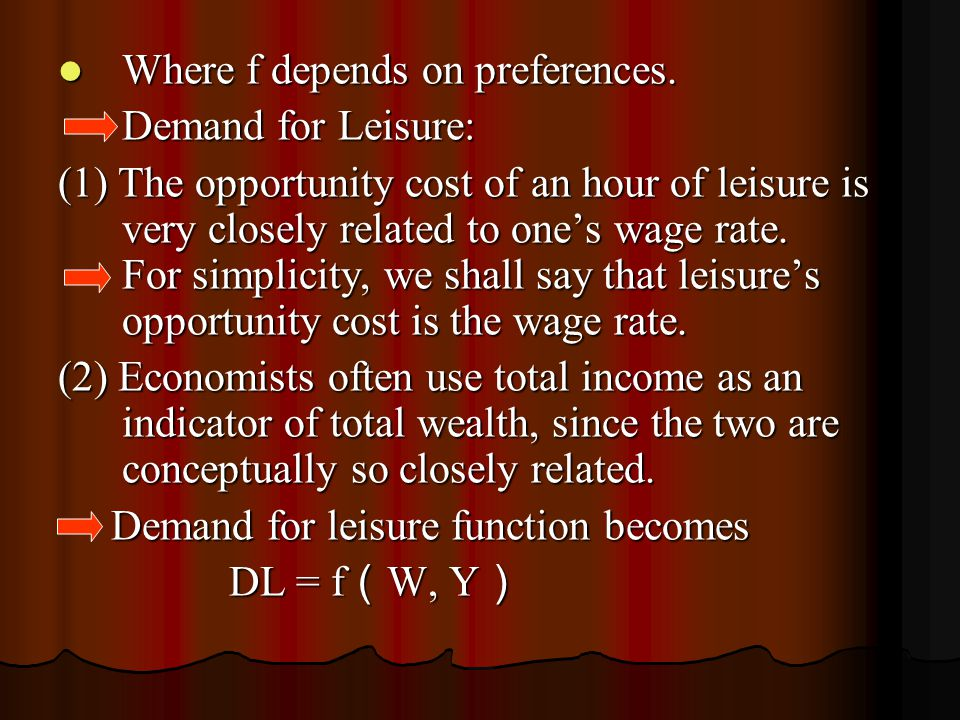 Where f depends on preferences. Where f depends on preferences. Demand for Leisure: Demand for Leisure: (1) The opportunity cost of an hour of leisure