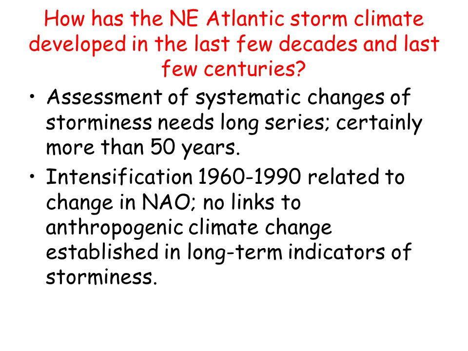 How has the NE Atlantic storm climate developed in the last few decades and last few centuries.
