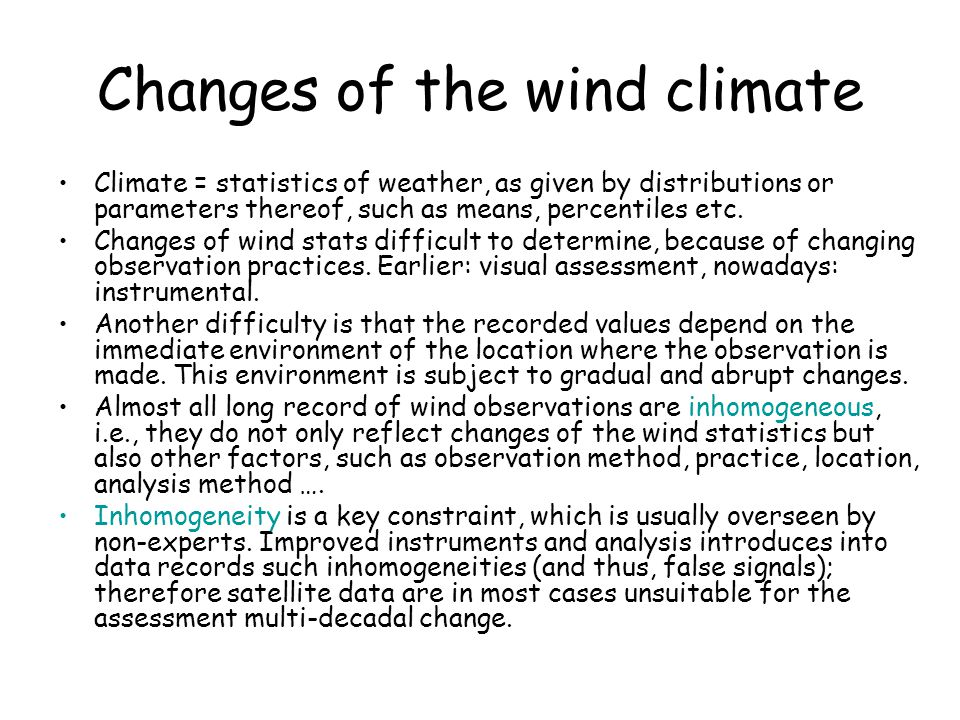 Changes of the wind climate Climate = statistics of weather, as given by distributions or parameters thereof, such as means, percentiles etc.