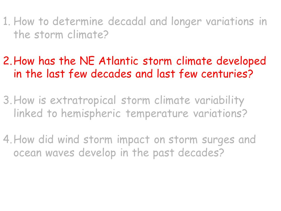 1.How to determine decadal and longer variations in the storm climate.