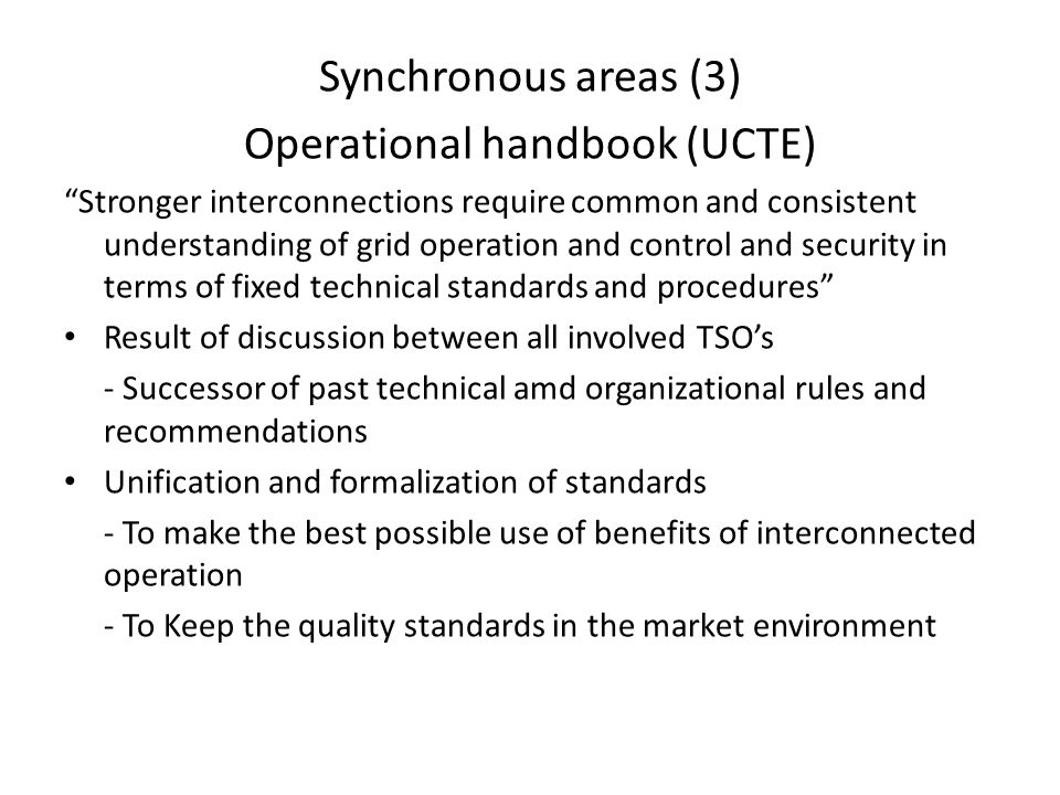 "Synchronous areas (3) Operational handbook (UCTE) ""Stronger interconnections require common and consistent understanding of grid operation and control"