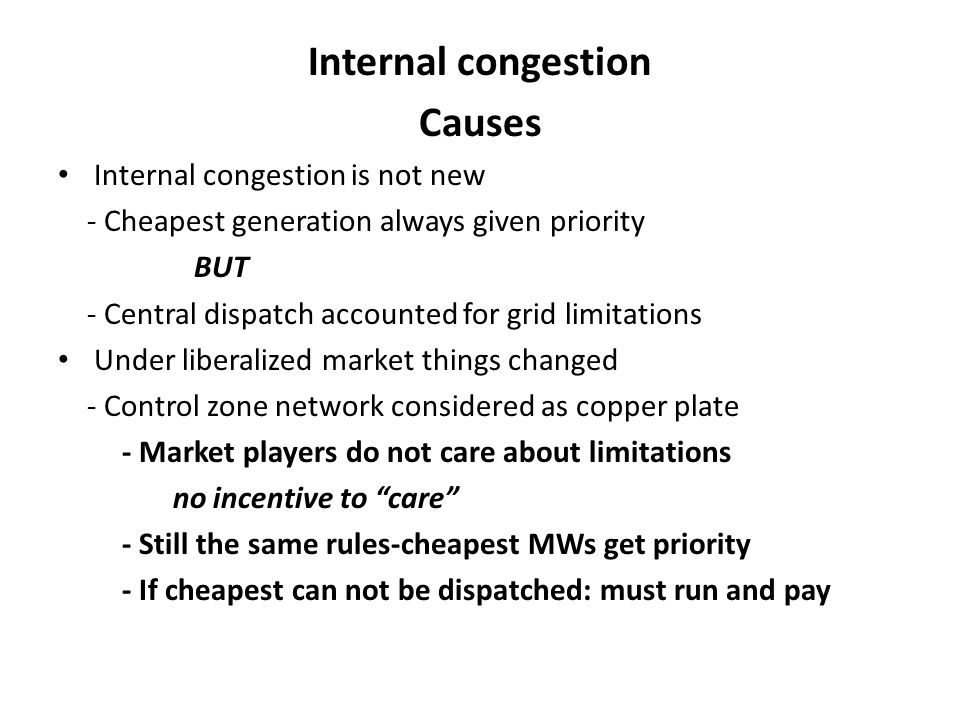 Internal congestion Causes Internal congestion is not new - Cheapest generation always given priority BUT - Central dispatch accounted for grid limita