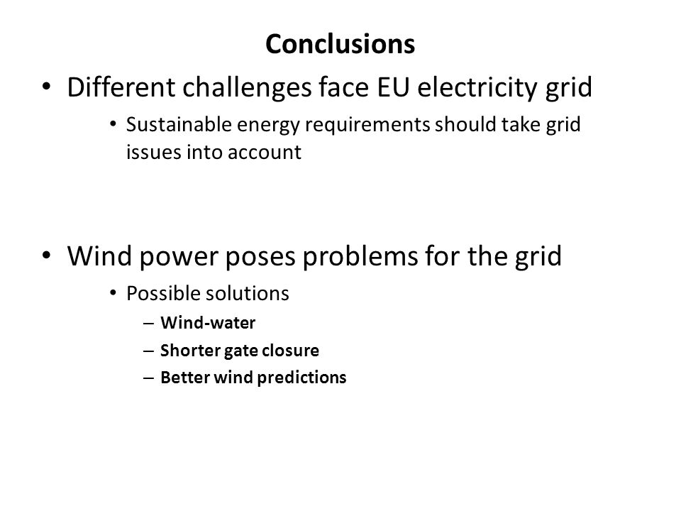 Conclusions Different challenges face EU electricity grid Sustainable energy requirements should take grid issues into account Wind power poses proble