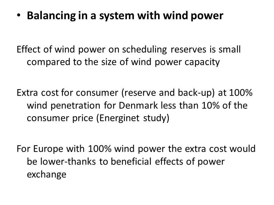 Balancing in a system with wind power Effect of wind power on scheduling reserves is small compared to the size of wind power capacity Extra cost for