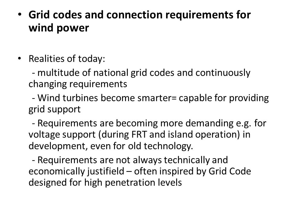 Grid codes and connection requirements for wind power Realities of today: - multitude of national grid codes and continuously changing requirements -