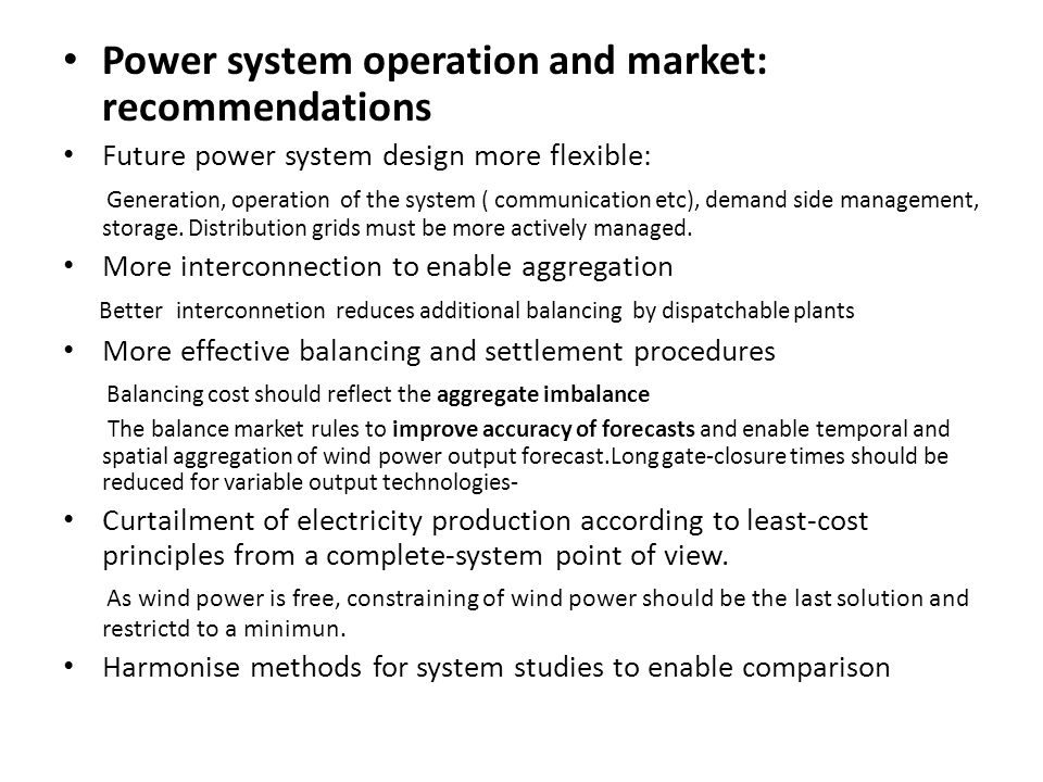 Power system operation and market: recommendations Future power system design more flexible: G eneration, operation of the system ( communication etc)