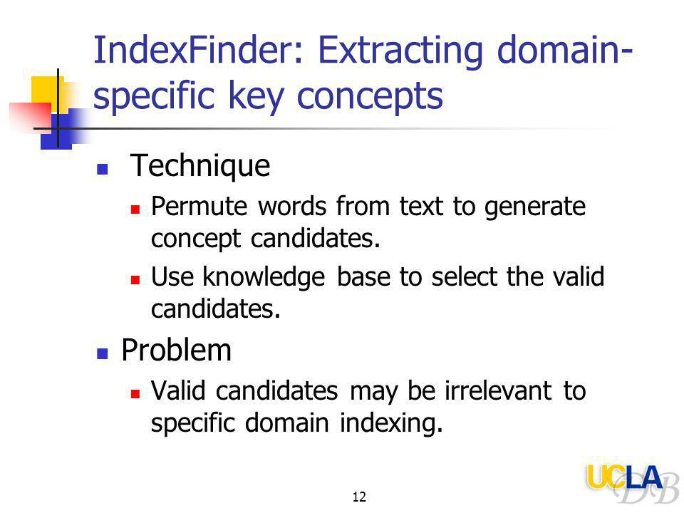 12 IndexFinder: Extracting domain- specific key concepts Technique Permute words from text to generate concept candidates.