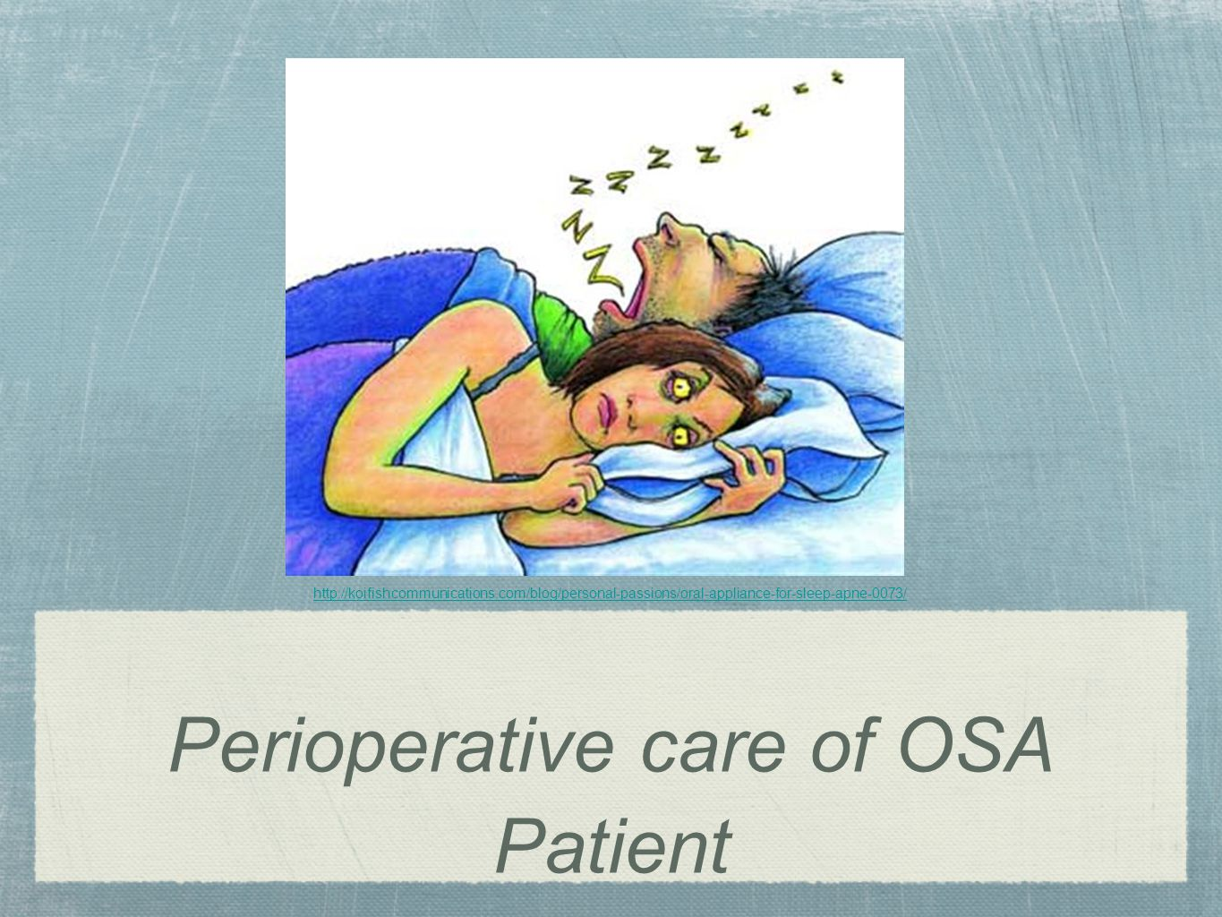 Perioperative care of OSA Patient http://koifishcommunications.com/blog/personal-passions/oral-appliance-for-sleep-apne-0073/