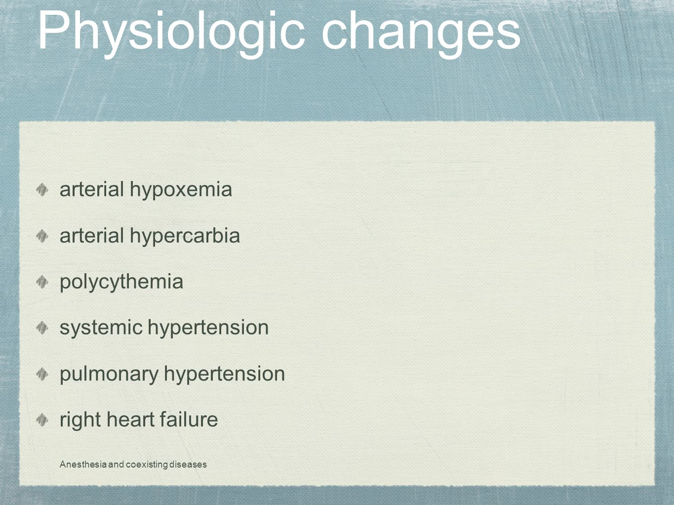 Physiologic changes arterial hypoxemia arterial hypercarbia polycythemia systemic hypertension pulmonary hypertension right heart failure Anesthesia a