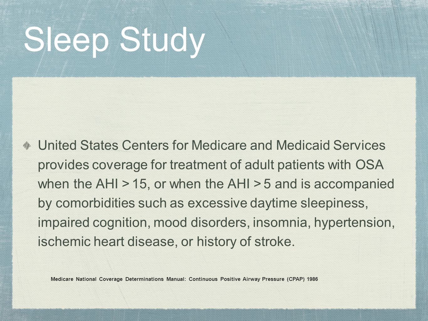 Sleep Study United States Centers for Medicare and Medicaid Services provides coverage for treatment of adult patients with OSA when the AHI > 15, or