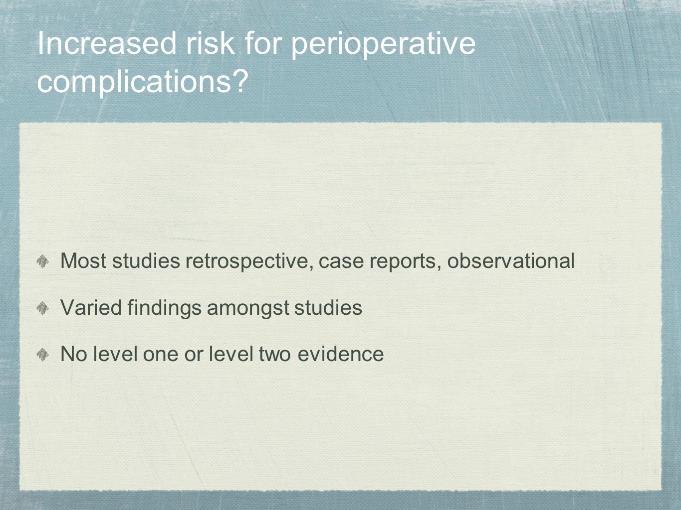 Increased risk for perioperative complications? Most studies retrospective, case reports, observational Varied findings amongst studies No level one o