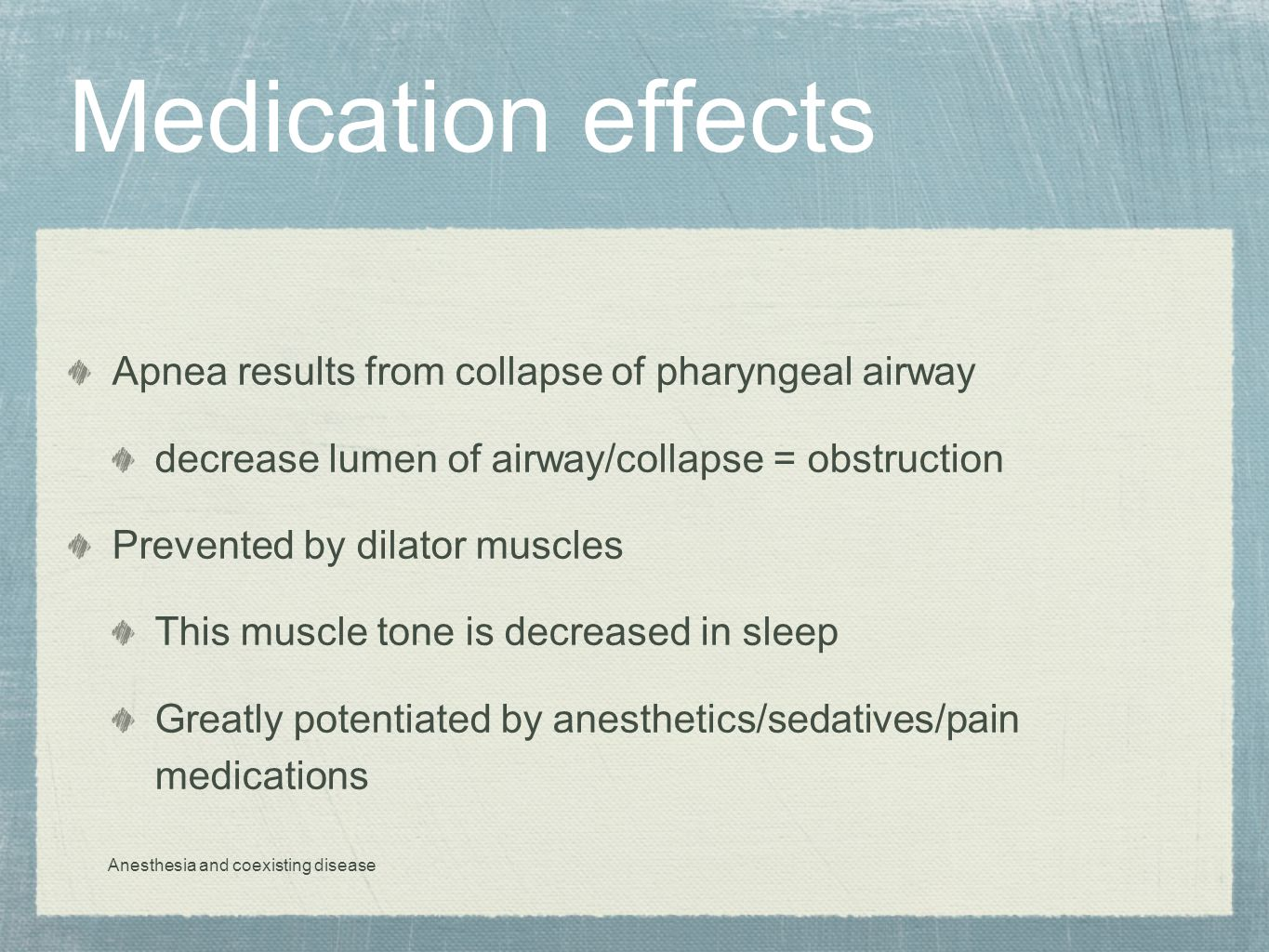 Medication effects Apnea results from collapse of pharyngeal airway decrease lumen of airway/collapse = obstruction Prevented by dilator muscles This