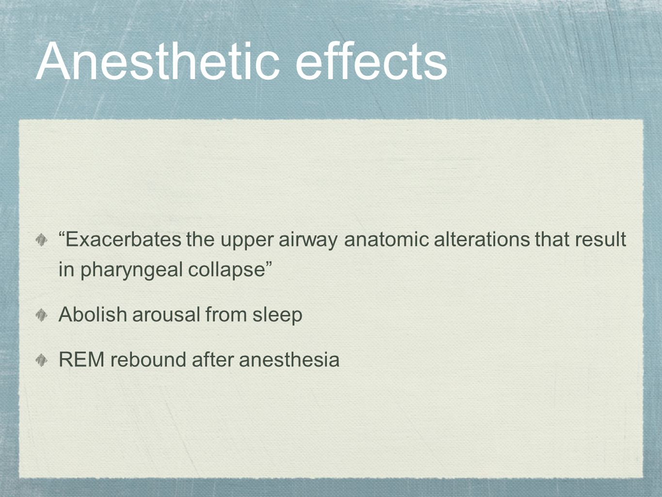 "Anesthetic effects ""Exacerbates the upper airway anatomic alterations that result in pharyngeal collapse"" Abolish arousal from sleep REM rebound after"