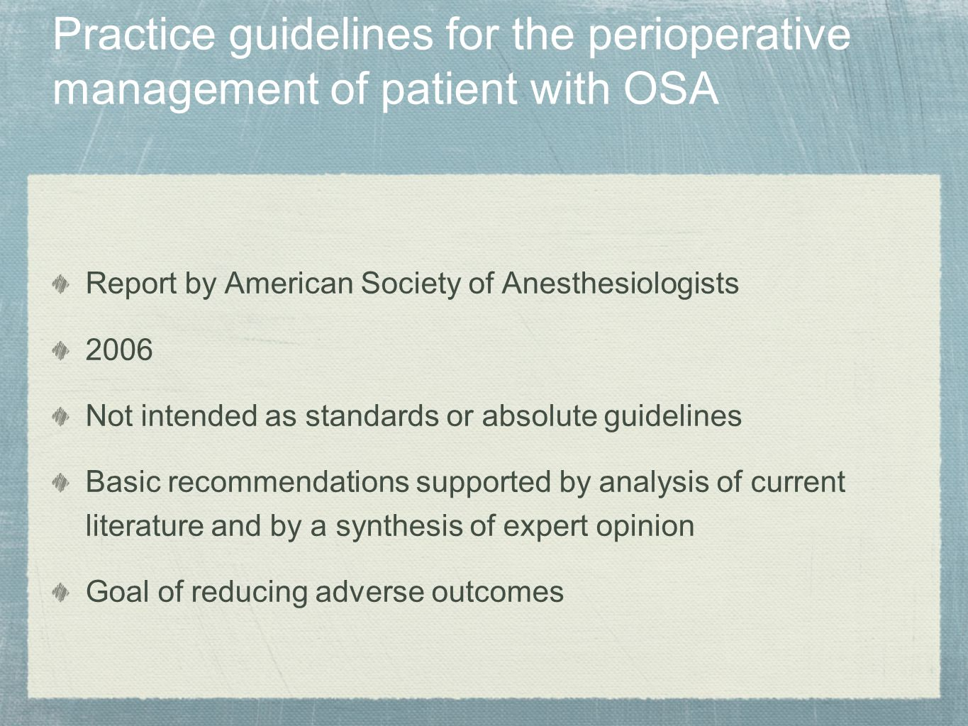 Practice guidelines for the perioperative management of patient with OSA Report by American Society of Anesthesiologists 2006 Not intended as standard