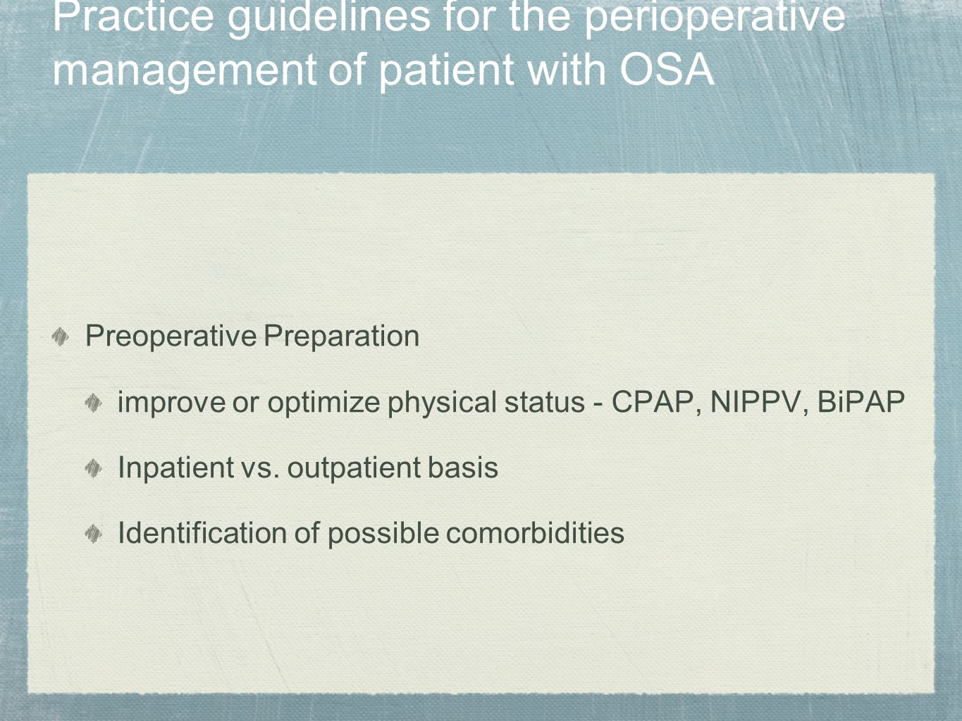 Practice guidelines for the perioperative management of patient with OSA Preoperative Preparation improve or optimize physical status - CPAP, NIPPV, B