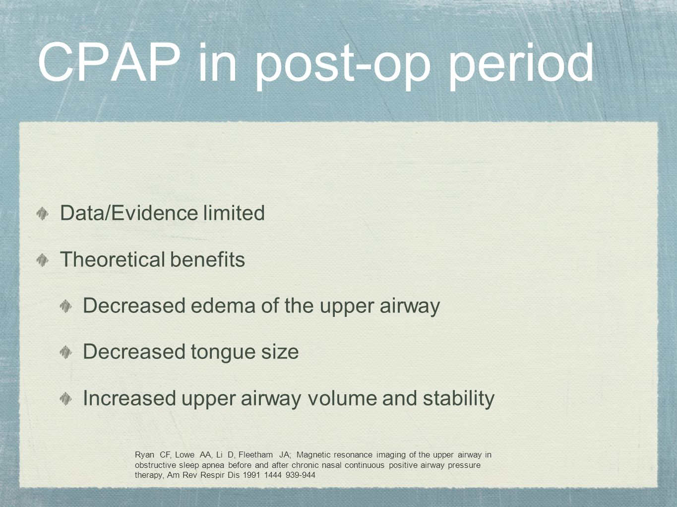 CPAP in post-op period Data/Evidence limited Theoretical benefits Decreased edema of the upper airway Decreased tongue size Increased upper airway vol