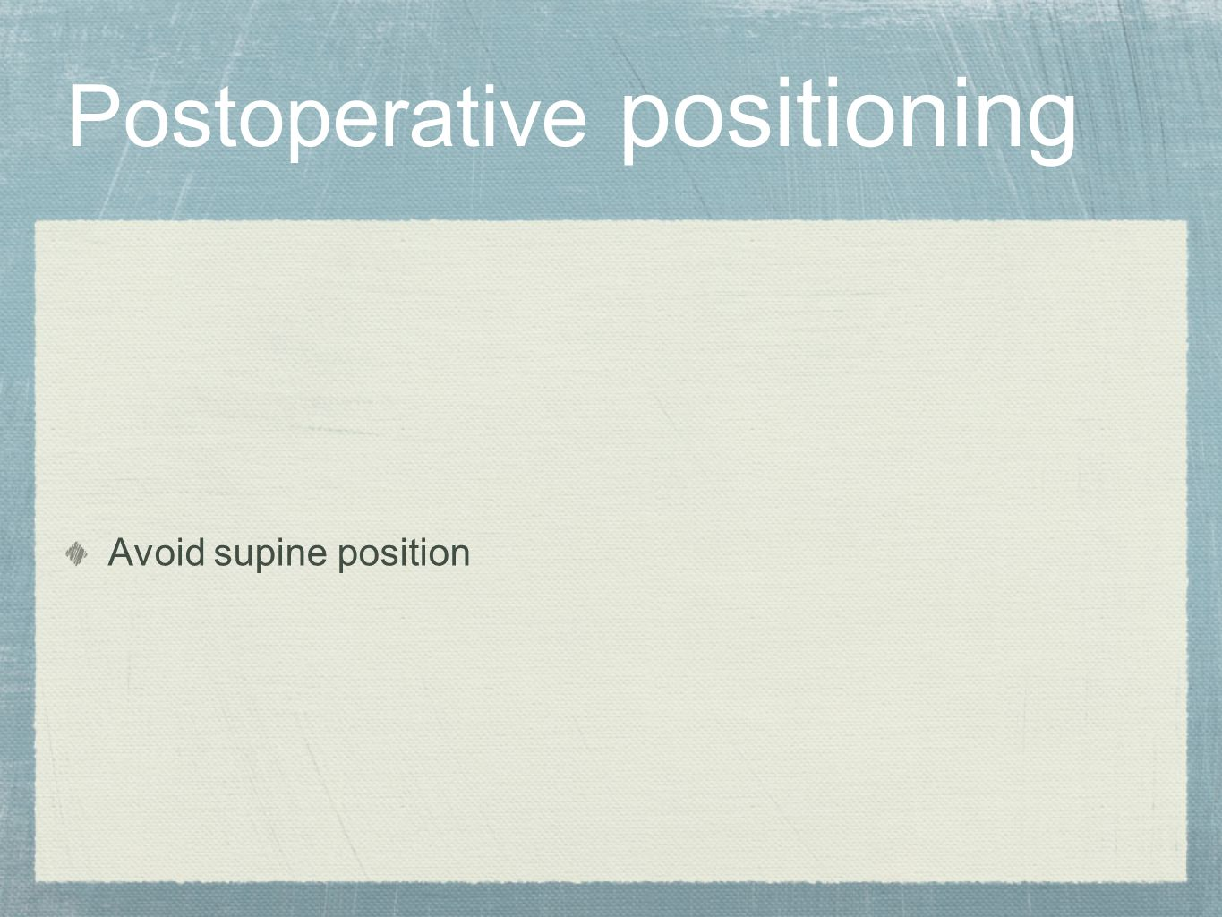 Postoperative positioning Avoid supine position