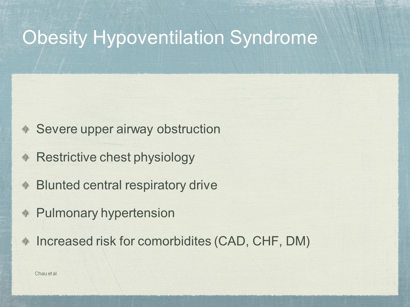Obesity Hypoventilation Syndrome Severe upper airway obstruction Restrictive chest physiology Blunted central respiratory drive Pulmonary hypertension