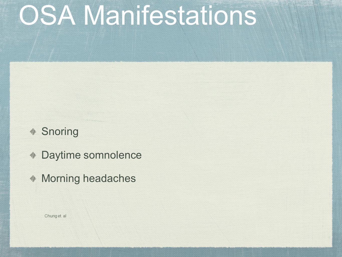 OSA Manifestations Snoring Daytime somnolence Morning headaches Chung et. al