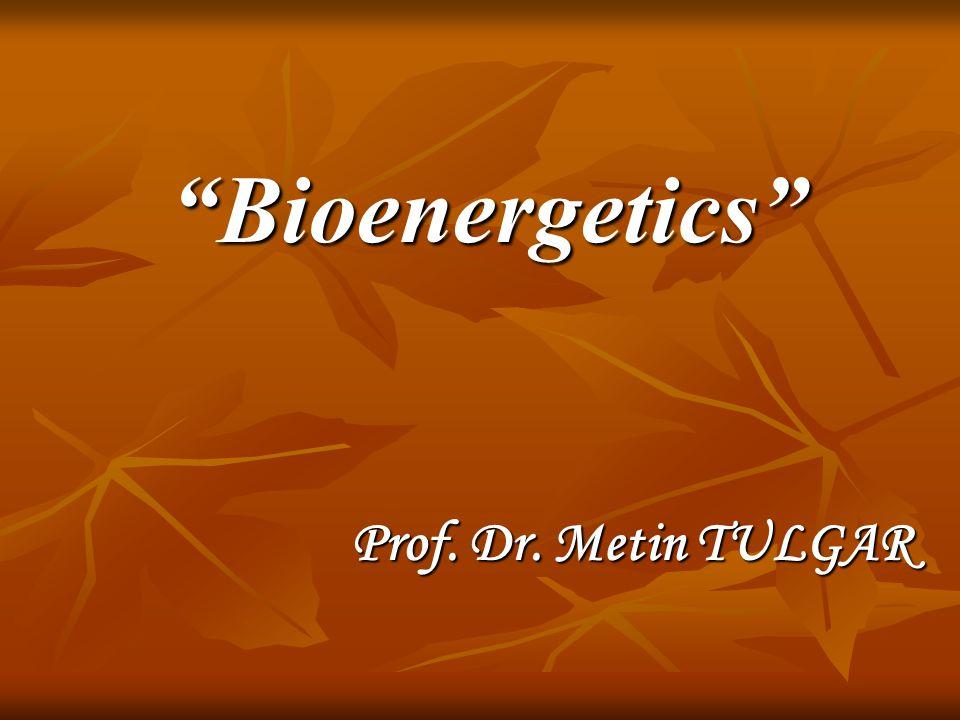 Bioenergetics Prof. Dr. Metin TULGAR Prof. Dr. Metin TULGAR