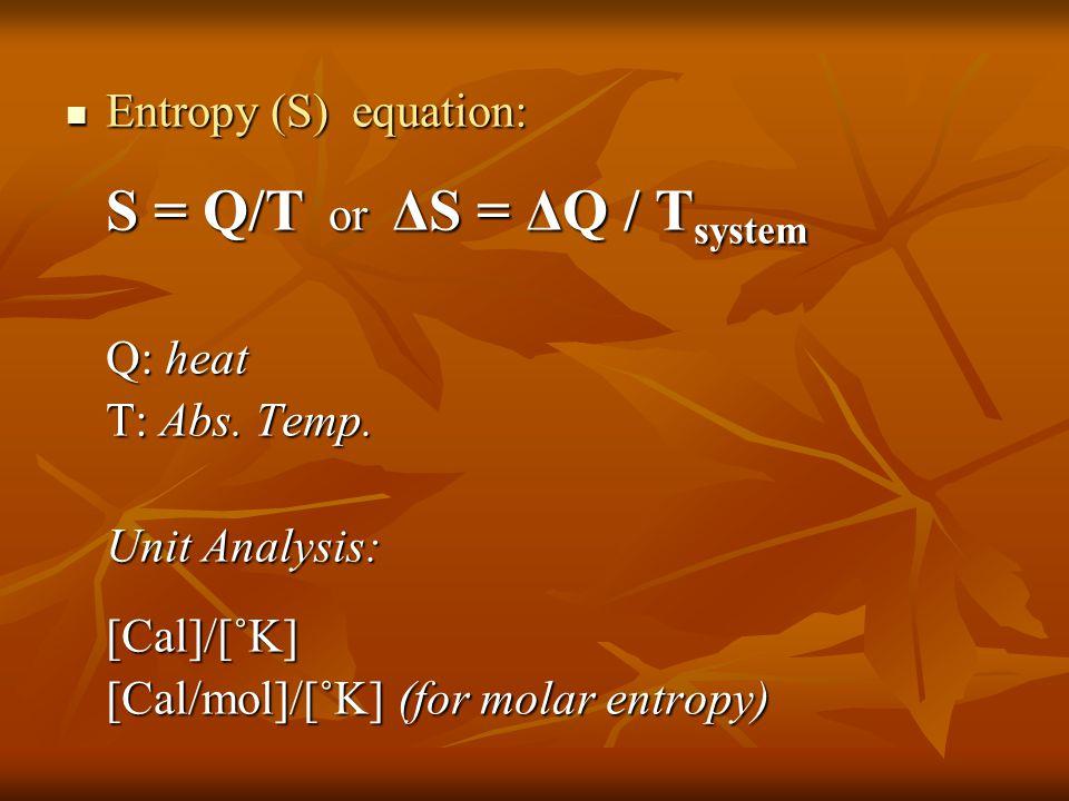 Entropy (S) equation: Entropy (S) equation: S = Q/T or ΔS = ΔQ / T system Q: heat T: Abs.