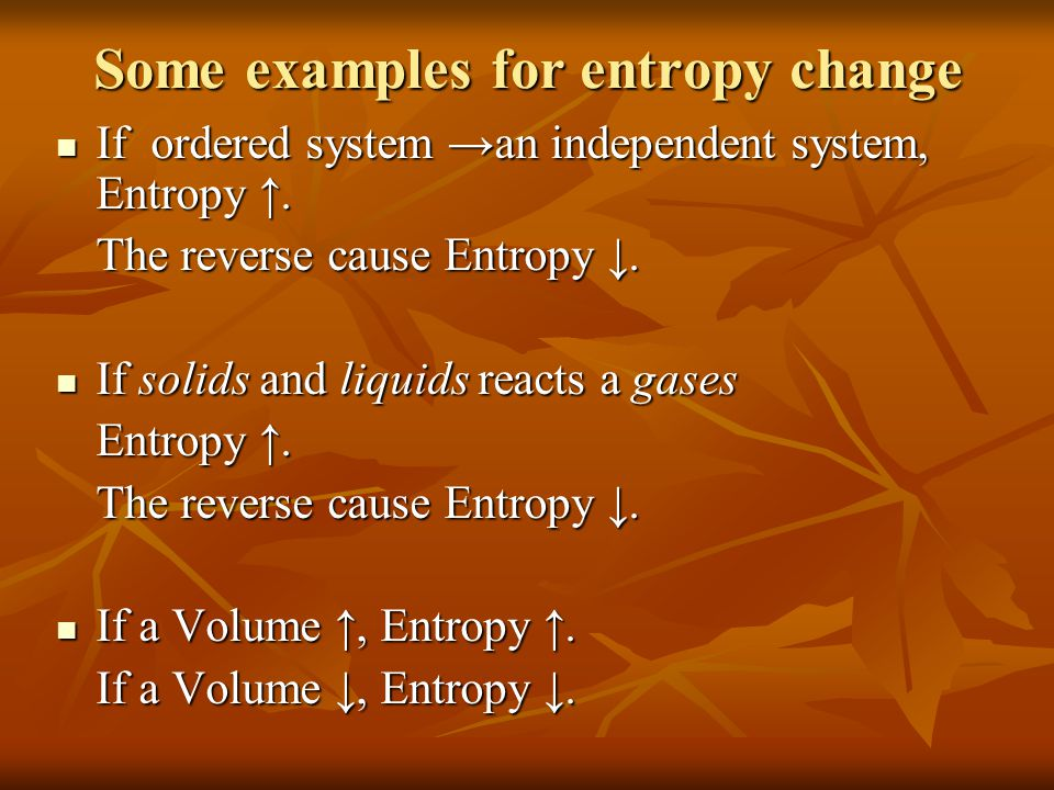 Some examples for entropy change If ordered system →an independent system, Entropy ↑. If ordered system →an independent system, Entropy ↑. The reverse
