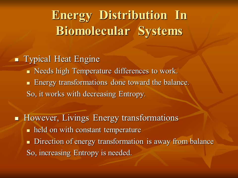 Energy Distribution In Biomolecular Systems Typical Heat Engine Typical Heat Engine Needs high Temperature differences to work.