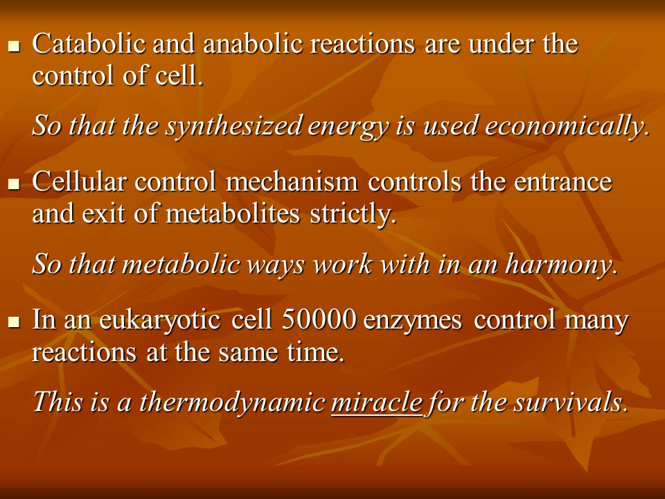 Catabolic and anabolic reactions are under the control of cell.