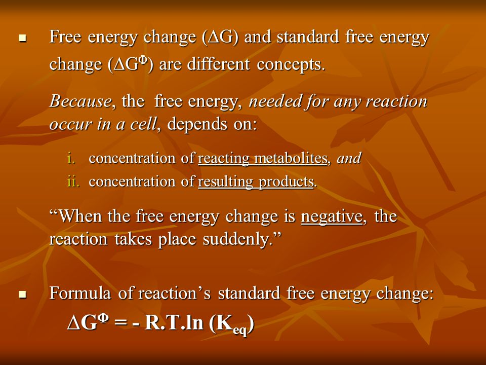 Free energy change (∆G) and standard free energy Free energy change (∆G) and standard free energy change (∆G Φ ) are different concepts. Because, the